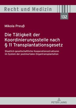 Die Tätigkeit der Koordinierungsstelle nach § 11 Transplantationsgesetz von Preuß,  Mikola