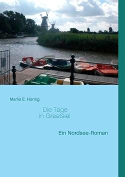 Die Tage in Greetsiel von Hornig,  Marlis E.