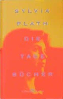 Die Tagebücher von Plath,  Sylvia, Walser,  Alissa