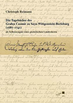 Die Tagebücher des Grafen Casimir zu Sayn-Wittgenstein-Berleburg (1687-1741) als Selbstzeugnis eines pietistischen Landesherrn von Reimann,  Christoph