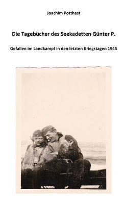 Die Tagebücher des Seekadetten Günter P. von Potthast,  Joachim