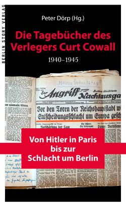 Die Tagebücher des Verlegers Curt Cowall 1940-1945 von Dörp,  Peter