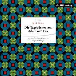 Die Tagebücher von Adam + Eva von Conrad,  Heinrich, Friedrichsen,  Uwe, Schulga,  Grete, Strassburger,  Margrit, Twain,  Mark