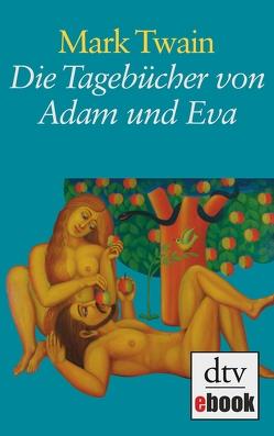 Die Tagebücher von Adam und Eva von Mehl,  Susanne, Nohl,  Andreas, Twain,  Mark