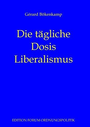 Die tägliche Dosis Liberalismus von Bökenkamp,  Gérard, Prollius,  Michael von