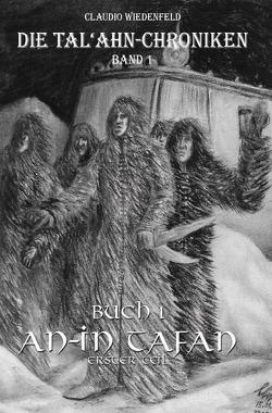 Die Tal'ahn-Chroniken / Die Tal'ahn-Chroniken, Band 1 – Buch 1 An-In Tafan, erster Teil von Wiedenfeld,  Claudio