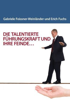 DIE TALENTIERTE FÜHRUNGSKRAFT UND IHRE FEINDE… von Foissner-Weinländer,  Gabriele, Fuchs,  Erich W.