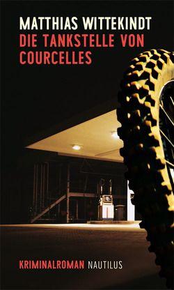 Die Tankstelle von Courcelles von Wittekindt,  Matthias