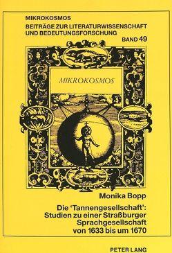 Die «Tannengesellschaft»: Studien zu einer Straßburger Sprachgesellschaft von 1633 bis um 1670 von Bopp,  Monika