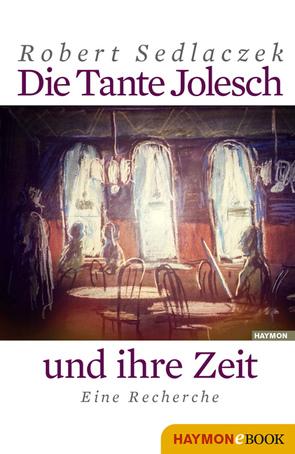 Die Tante Jolesch und ihre Zeit von Sedlaczek,  Robert