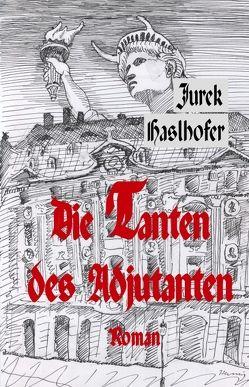 Die Tanten des Adjutanten. Oder der gescheiterte Wiederaufbau des Palais de Saxe zu Dresden von Haslhofer,  Jurek