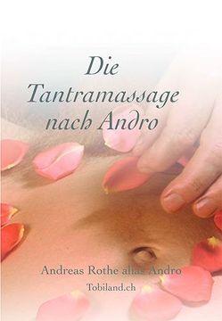 Die Tantramassage nach Andro von Rothe,  Andreas