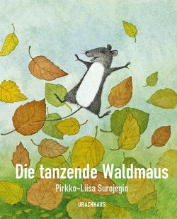 Die tanzende Waldmaus von Surojegin,  Pirkko-Liisa, Uhlmann,  Peter