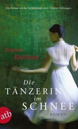 Die Tänzerin im Schnee von Kalotay,  Daphne, Schröder,  Gesine, Tessari,  Carina