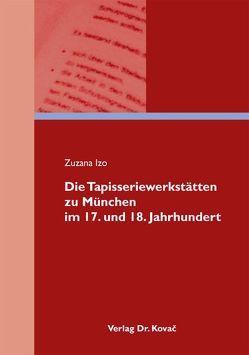 Die Tapisseriewerkstätten zu München im 17. und 18. Jahrhundert von Izo,  Zuzana