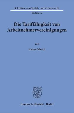 Die Tariffähigkeit von Arbeitnehmervereinigungen. von Olbrich,  Hanna