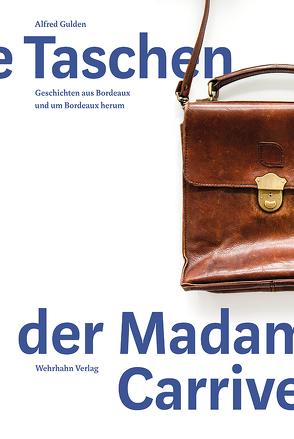 Die Taschen der Madame Carrive von Gulden,  Alfred