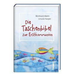 Die Taschenbibel zur Erstkommunion von Abeln,  Reinhard, Harper,  Ursula