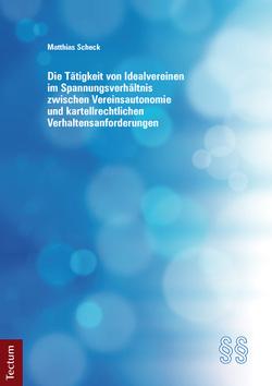 Die Tätigkeit von Idealvereinen im Spannungsverhältnis zwischen Vereinsautonomie und kartellrechtlichen Verhaltensanforderungen von Scheck,  Matthias
