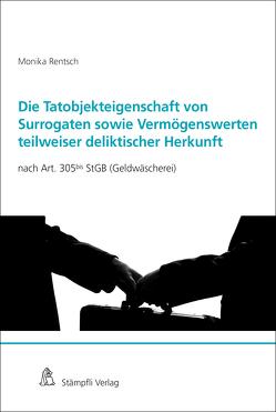 Die Tatobjektseigenschaft von Surrogaten sowie Vermögenswerten teilweiser deliktischer Herkunft nach Art. 305bis StGB (Geldwäscherei) von Rentsch,  Monika