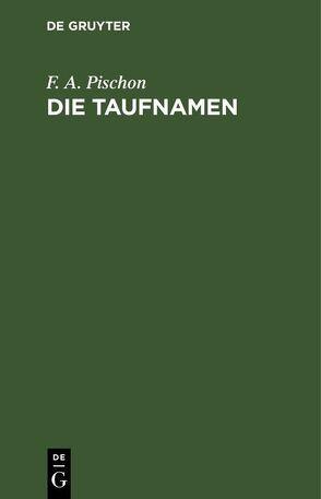 Die Taufnamen von Pischon,  F. A.