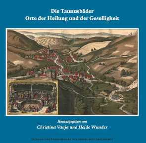 Die Taunusbäder – Orte der Heilung und der Geselligkeit von Vanja,  Christina, Wunder,  Heide