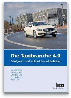 Die Taxibranche 4.0 von Diekmann,  Edo, Fund,  Dietmar, Köhl,  Peter, Kollar,  Herwig, Linz,  Christian
