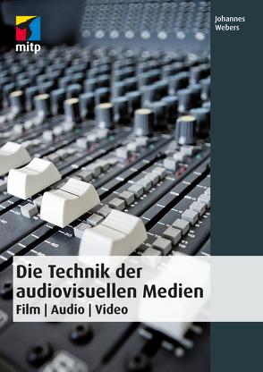 Die Technik der audiovisuellen Medien von Webers,  Johannes