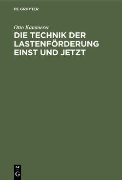 Die Technik der Lastenförderung einst und jetzt von Blümel,  O., Kammerer,  Otto