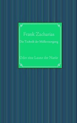 Die Technik der Müllentsorgung von Zacharias,  Frank