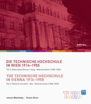 Die Technische Hochschule in Wien 1914-1955 / The Technische Hochschule in Vienna 1914–1955 von Ebner,  Paulus, Mikoletzky,  Juliane