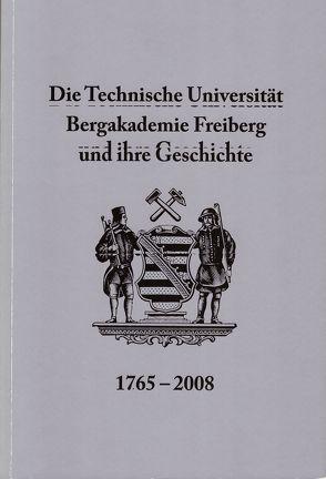 Die Technische Universität Bergakademie Freiberg und ihre Geschichte 1765-2008 von Kaden,  Herbert, Pohl,  Norman, Volkmer,  Roland, Wagenbreth,  Otfried
