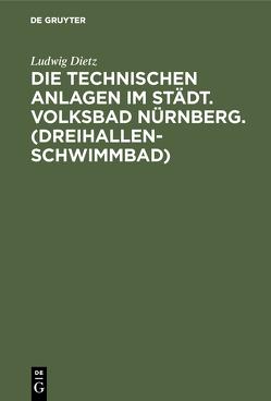 Die technischen Anlagen im Städt. Volksbad Nürnberg. (Dreihallenschwimmbad) von Dietz,  Ludwig