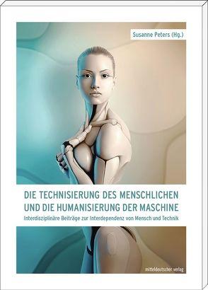 Die Technisierung des Menschlichen und die Humanisierung der Maschine von Peters,  Susanne