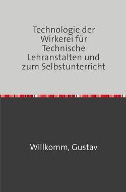 Die Technologie der Wirkerei von Willkomm,  Gustav