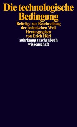 Die technologische Bedingung von Hörl,  Erich