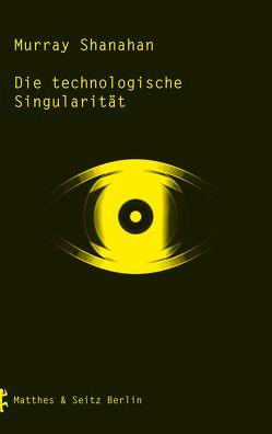 Die technologische Singularität von Miller,  Nadine, Shanahan,  Murray