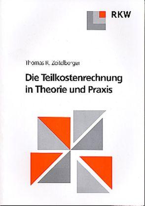 Die Teilkostenrechnung in Theorie und Praxis von Zeitelberger,  Thomas