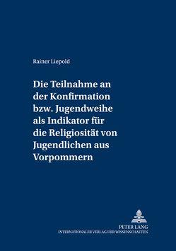 Die Teilnahme an der Konfirmation bzw. Jugendweihe als Indikator für die Religiosität von Jugendlichen aus Vorpommern von Liepold,  Rainer