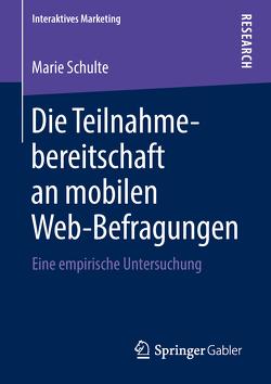 Die Teilnahmebereitschaft an mobilen Web-Befragungen von Schulte,  Marie