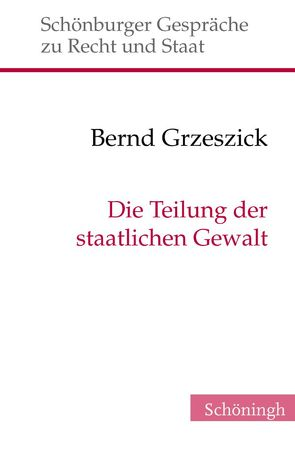 Die Teilung der staatlichen Gewalt von Depenheuer,  Otto, Grabenwarter,  Christoph, Grzeszick,  Bernd