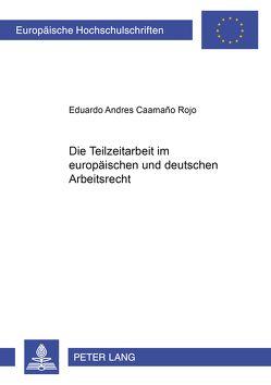 Die Teilzeitarbeit im europäischen und deutschen Arbeitsrecht von Caamaño Rojo,  Eduardo A.