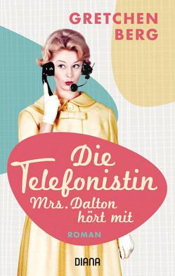 Die Telefonistin – Mrs. Dalton hört mit von Berg,  Gretchen, Malz,  Janine