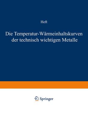 Die Temperatur-Wärmeinhaltskurven der technisch wichtigen Metalle von Durrer,  R., Meuthen,  A., Wüst,  F.