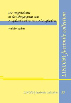 Die Temporalsätze in der Übergangszeit vom Angelsächsischen zum Altenglischen von Böhme,  Walther