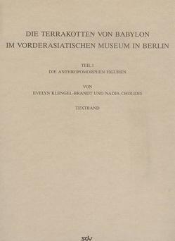 Die Terrakotten von Babylon im Vorderasiatischen Museum in Berlin von Cholidis,  Nadja, Eickstedt,  Uta von, Klengel,  Horst, Klengel-Brandt,  Eva