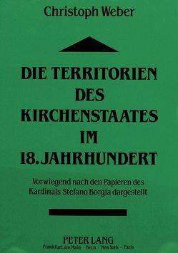 Die Territorien des Kirchenstaates im 18. Jahrhundert von Weber,  Christoph