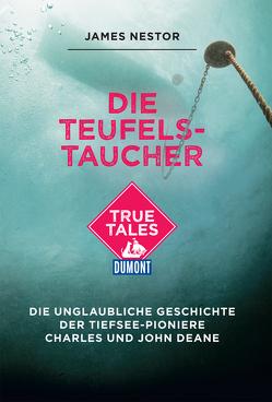 Die Teufels-Taucher (DuMont True Tales) von Nestor,  James