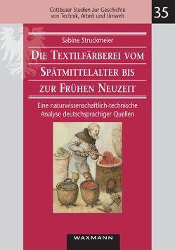 Die Textilfärberei vom Spätmittelalter bis zur Frühen Neuzeit (14.–16. Jahrhundert) von Struckmeier,  Sabine