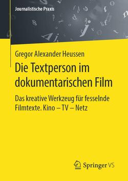 Die Textperson im dokumentarischen Film von Heussen,  Gregor Alexander